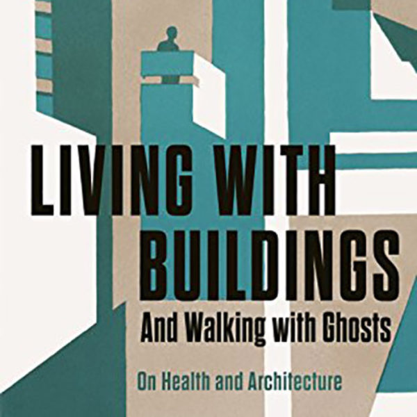 Living With Buildings: On Health and Architecture